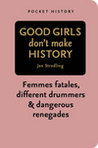 Good Girls Don't Make History