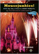 Mousejunkies! More Tips, Tales & Tricks for a Disney World Fix by Bill Burke