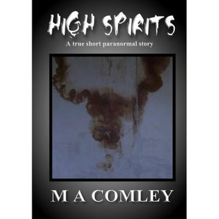 High Spirits A TRUE paranormal short story by M.A. Comley