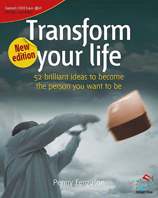 Transform Your Life (52 Brilliant Ideas)