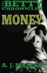 Money - The Betty Chronicles by A.J. Mahler
