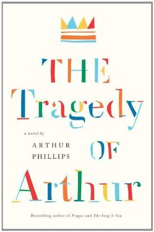 The Tragedy of Arthur by Arthur Phillips