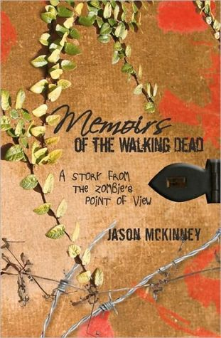 Memoirs of the Walking Dead by Jason McKinney