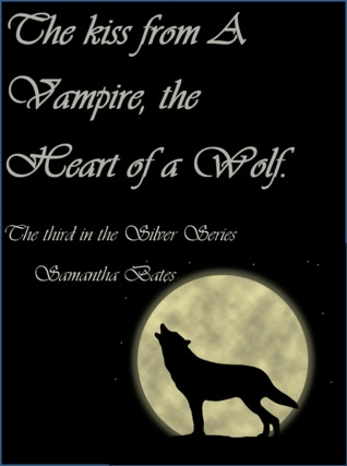 The Kiss of a Vampire, the Heart of a Wolf (Silvers, #3)