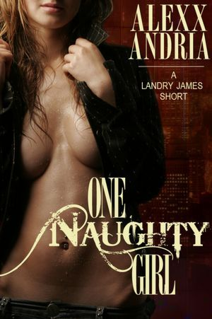 One Naughty Girl by Alexx Andria