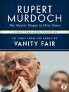 Rupert Murdoch, the Master Mogul of Fleet Street: 20 Tales from the Pages of Vanity Fair