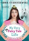 My Very UnFairy Tale Life by Anna Staniszewski