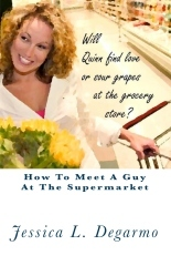 How To Meet A Guy At The Supermarket by Jessica L. Degarmo