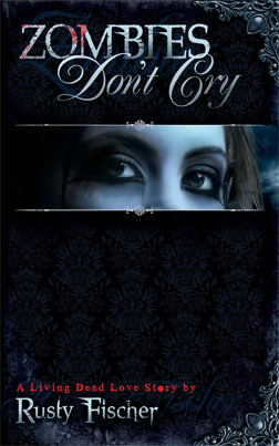 Zombies Don't Cry: Book One in the Living Dead Love Story Series