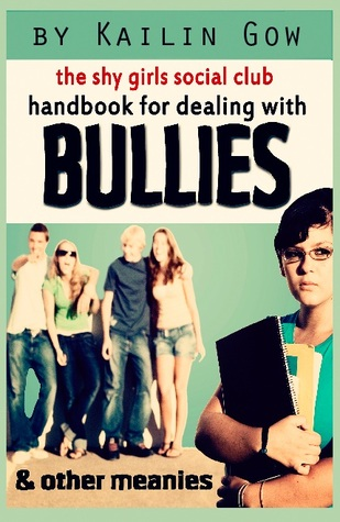 The Shy Girls Social Club Handbook for Dealing with Bullies a... by Kailin Gow