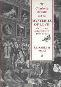 Charlotte Bronte and the Mysteries of Love: Myth and Allegory in Jane Eyre