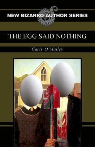 The Egg Said Nothing by Caris O'Malley