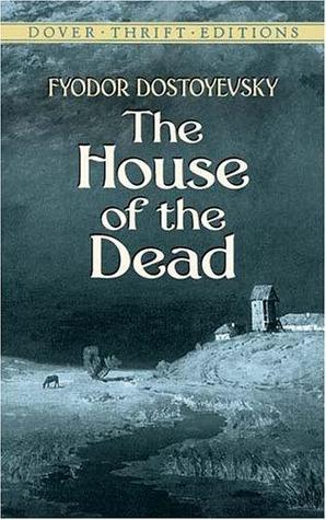 The House of the Dead by Fyodor Dostoyevsky