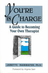 You're in Charge: A Guide to Becoming Your Own Therapist