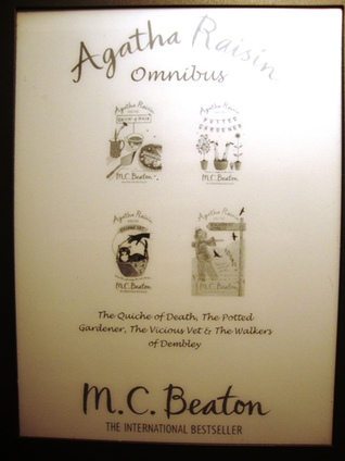 Agatha Raisin Omnibus: The Quiche of Death, The Potted Gardener, The Vicious Vet and The Walkers of Dembley