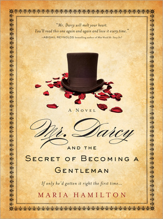 Mr. Darcy and the Secret of Becoming a Gentleman by Maria Hamilton