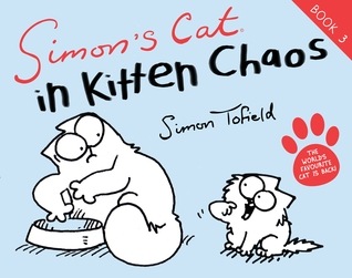 Simon's Cat in Kitten Chaos by Simon Tofield
