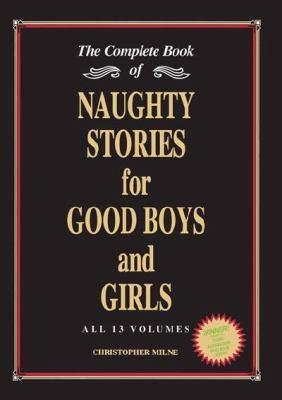 Read online Naughty Stories for Good Boys and Girls: The Complete Book of All 13 Volumes by Christopher  Milne PDF
