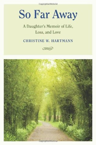 So Far Away: A Daughter's Memoir of Life, Loss, and Love