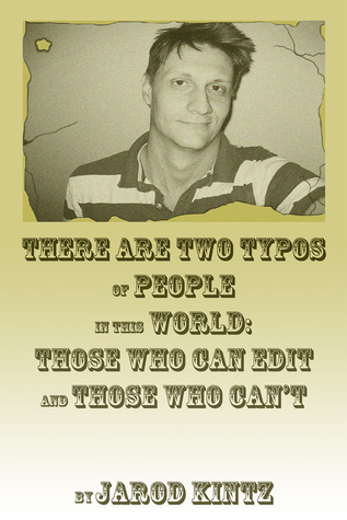 There are Two Typos of People in This World by Jarod Kintz