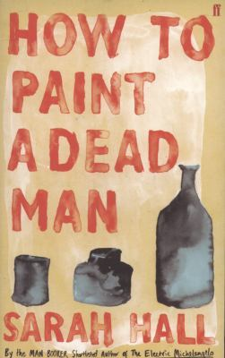 How to Paint a Dead Man by Sarah Hall