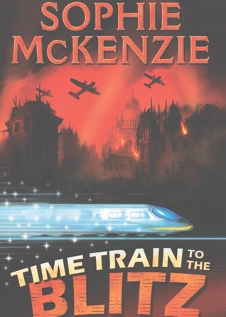 Train Time To The Blitz by Sophie McKenzie