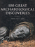 The Story of Archaeology : The 100 Great Discoveries