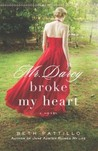 Mr. Darcy Broke My Heart by Beth Pattillo