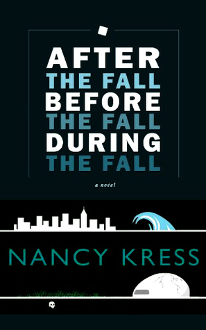 After the Fall, Before the Fall, During the Fall by Nancy Kress