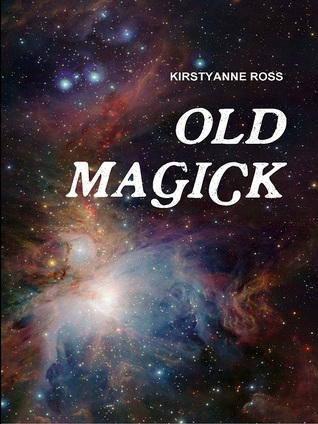 Old Magick by Kirstyanne Ross