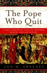 The Pope Who Quit: A True Medieval Tale of Mystery, Death, and Salvation