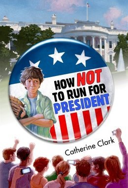 How Not to Run for President by Catherine Clark