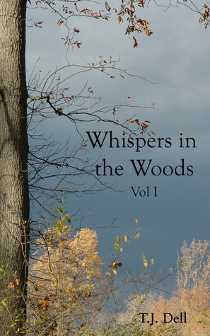 Whispers in the Woods, Vol. 1 by T.J. Dell