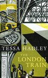 The London Train by Tessa Hadley