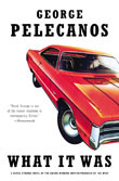 What it Was by George Pelecanos