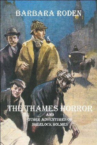 The Thames Horror and Other Adventures of Sherlock Holmes by Barbara Roden