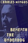 Beneath the Underdog by Charles Mingus