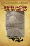 Regarding Dead Things on the Side of the Road: Collected Stories (Volume 1)