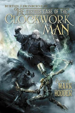 The Curious Case of the Clockwork Man (Burton &amp; Swinburne, #2)