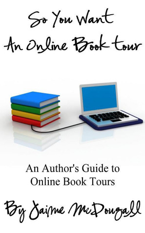 So You Want An Online Book Tour: An Author's Guide to Online Book Tours