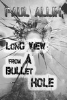 Long View from a Bullet Hole
