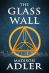 The Glass Wall by Madison Adler