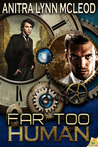 Far Too Human by Anitra Lynn McLeod