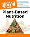 The Complete Idiot's Guide to Plant-Based Nutrition by Julieanna Hever