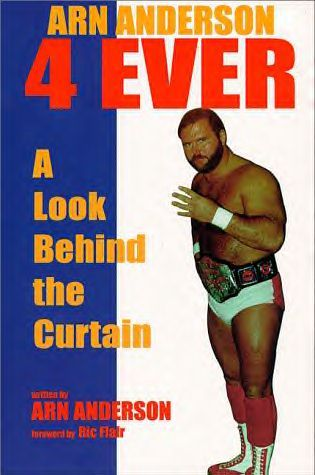 Arn Anderson 4 Ever by Arn Anderson