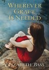 Wherever Grace Is Needed by Elizabeth  Bass
