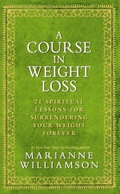 A Course In Weight Loss by Marianne Williamson