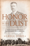 Honor in the Dust: Theodore Roosevelt, War in the Philippines, and the Rise and Fall of America's Imperial Dream