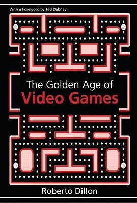 The Golden Age of Video Games by Roberto Dillon