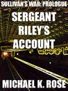 Sullivan's War: Prologue - Sergeant Riley's Account